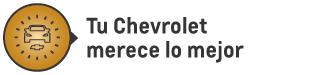 Tu Chevrolet merece lo mejor