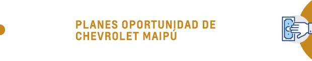 Planes oportunidad de Chevrolet Maipu